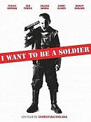 sortie dvd i want to be a soldier